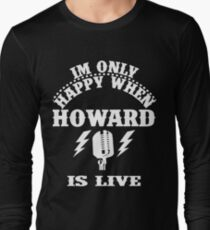 Im Only Happy When Howard Is Live Long Sleeve T-Shirt