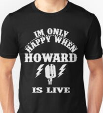 Im Only Happy When Howard Is Live T-Shirt