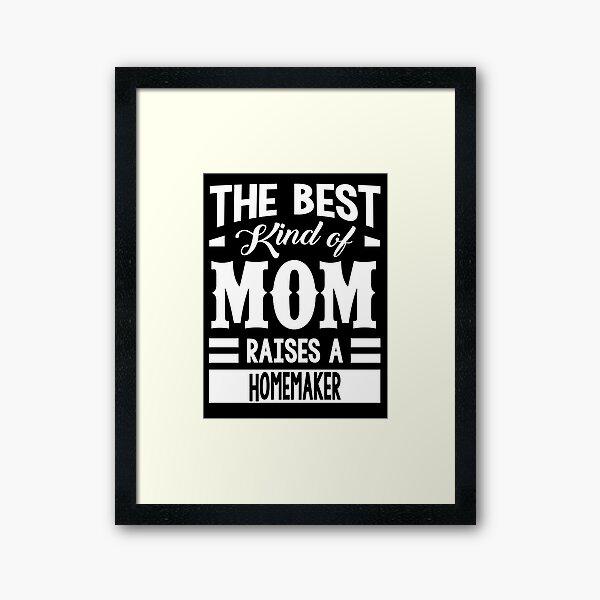 Copy of Copy of Mom raises Homemaker Framed Art Print