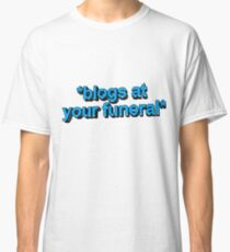blogs @ ur funeral  Classic T-Shirt