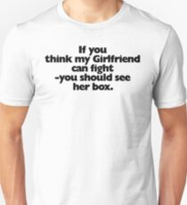 If you think my Girlfriend can fight Unisex T-Shirt