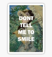 DONT TELL ME TO SMILE Sticker