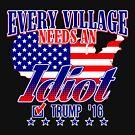 Trump Village Idiot by EthosWear