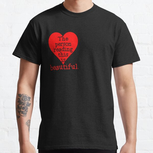 The Person Reading This is BEAUTIFUL Classic T-Shirt