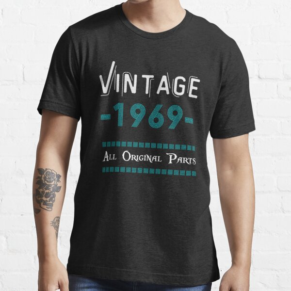 Vintage 1969 All Original Parts Shirt Birthday Gift Idea Family Bday Anniversary T shirt Gift Tee Essential T-Shirt