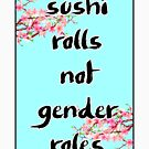 sushi rolls not gender roles by HouseOfHomies