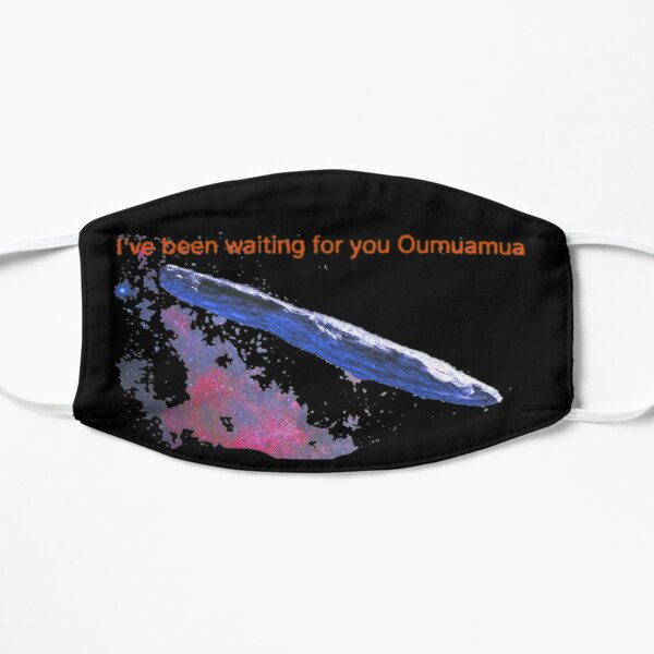 Oumuamua I've been waiting for you Flat Mask