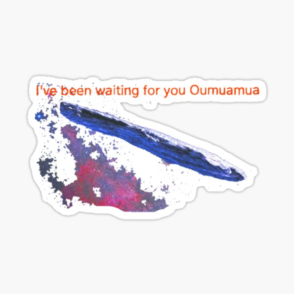 Oumuamua I've been waiting for you Sticker