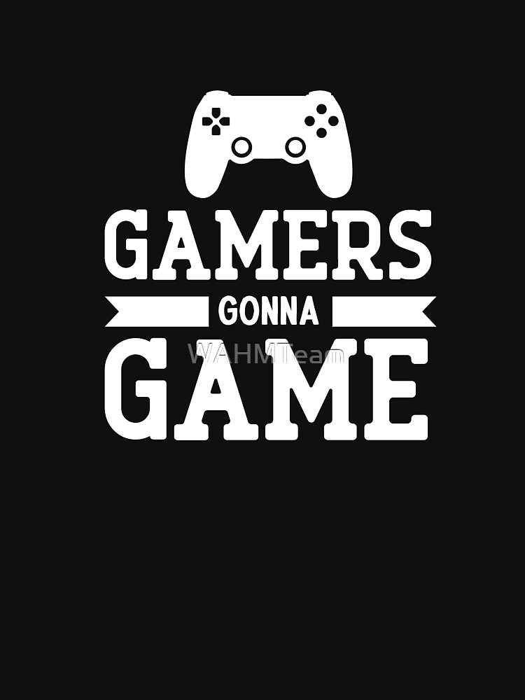 Gamers Gonna Game, Funny Saying for Video Game Players by WAHMTeam