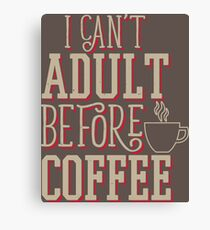 Can't Adult Before Coffee Canvas Print