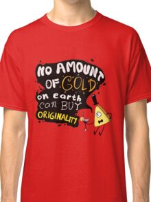 No Amount of Gold can Buy Originality Bill Cipher quote Classic T-Shirt