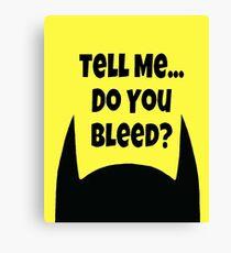 Do You Bleed? Canvas Print