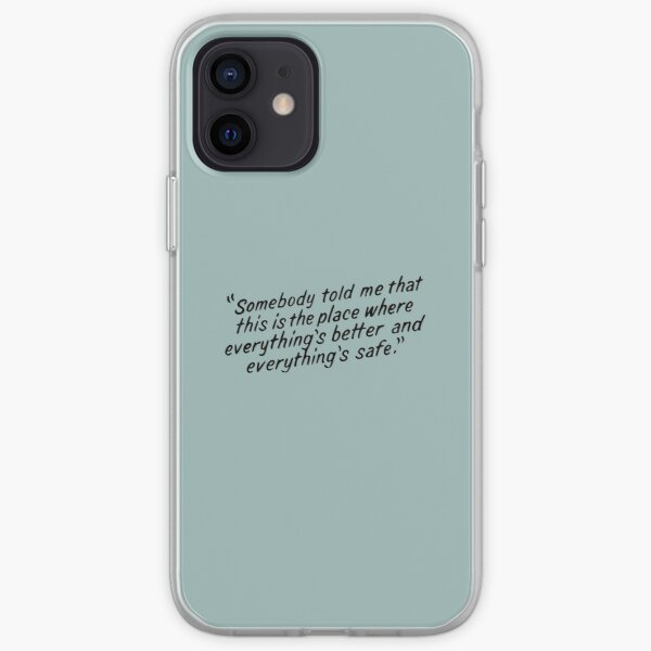 Somebody told me that this is the place where everything's better and everything's safe iPhone Soft Case