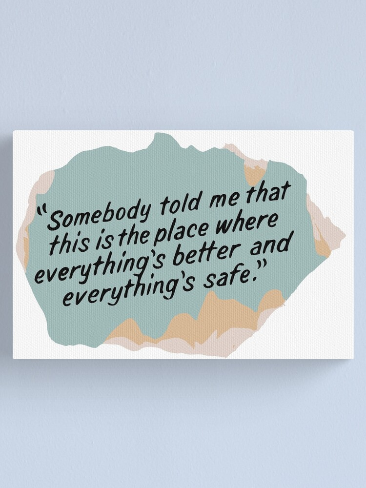 Alternate view of Somebody told me that this is the place where everything's better and everything's safe Canvas Print