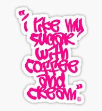 """I like my sugar with coffee and cream"" - Pink Sticker"