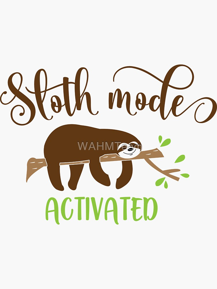 Sloth Mode Activated, Cute Sloth T- Shirt Design by WAHMTeam