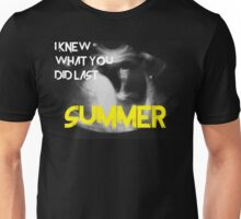 I kew what you did last summer Unisex T-Shirt