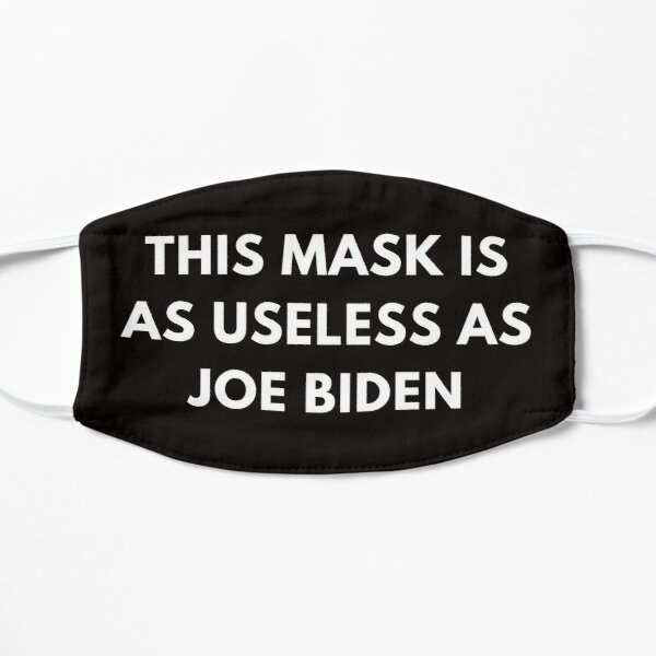 This Mask Is As Useless As Joe Biden Face Mask, Anti Biden Flat Mask