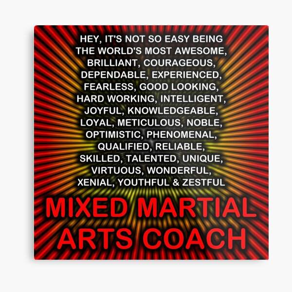 Hey, It's Not So Easy Being ... Mixed Martial Arts Coach  Metal Print