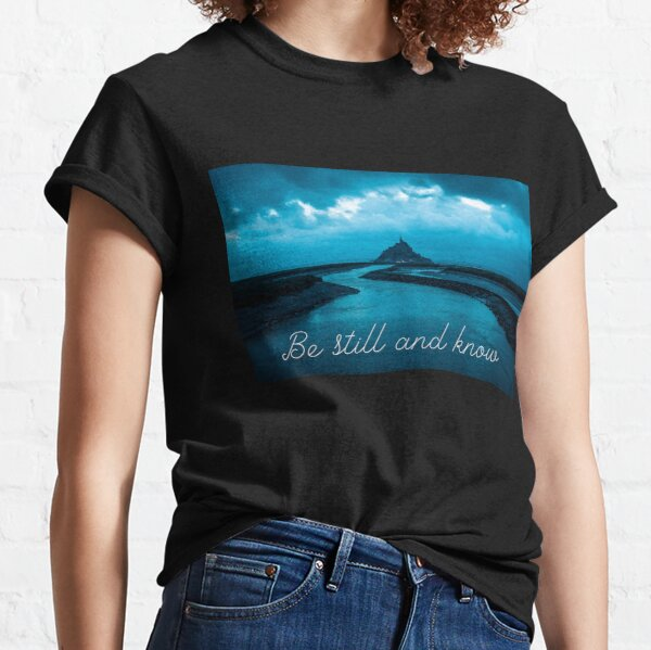 Be Still and Know - Blue Classic T-Shirt
