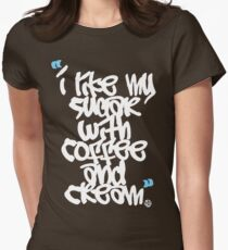 """I like my sugar with coffee and cream"" Womens Fitted T-Shirt"