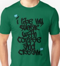 """I like my sugar with coffee and cream"" T-Shirt"