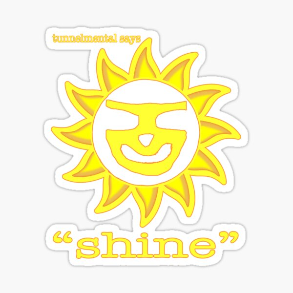 SHINE by tunnelmental Sticker