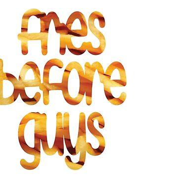 Fries before Guys by emilyosman