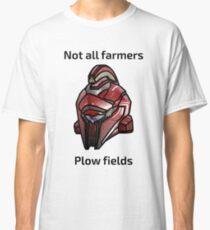 Not All Farmers Plow Fields Classic T-Shirt