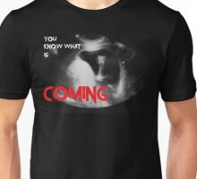 You know what is coming Unisex T-Shirt