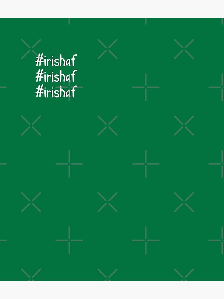 Hashtag Irish AF by a-golden-spiral
