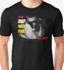 Your Dad had fun T-Shirt