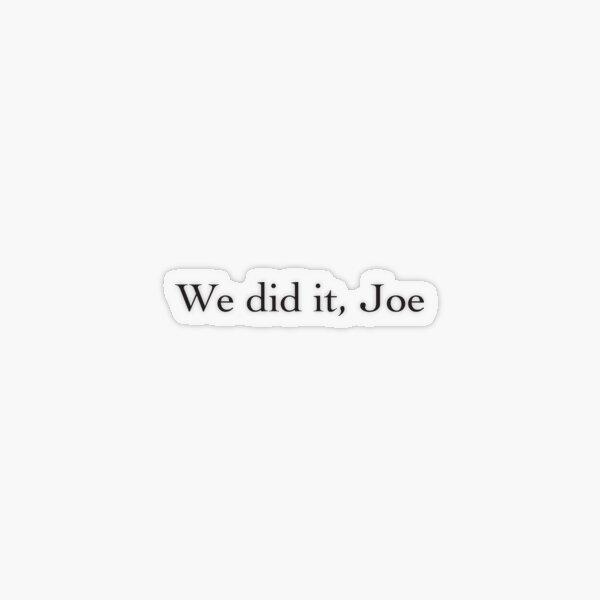 Copy of we did it joe Transparent Sticker