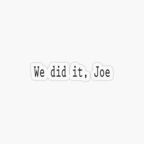 we did it joe Transparent Sticker