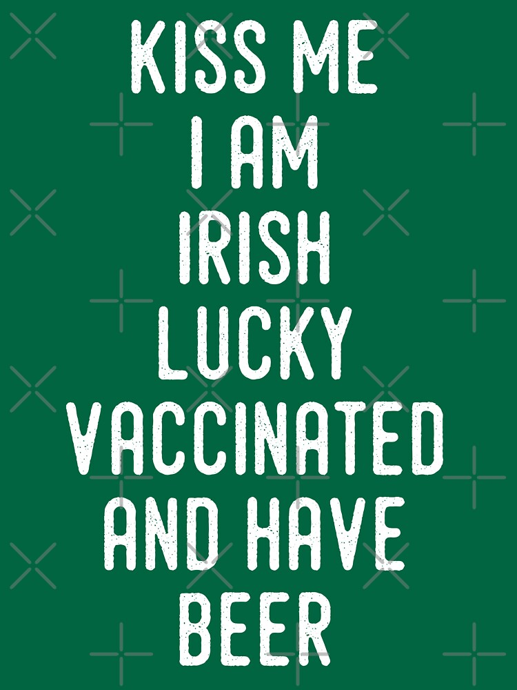 Kiss Me I'm Irish Lucky Vaccinated And Have Beer by a-golden-spiral