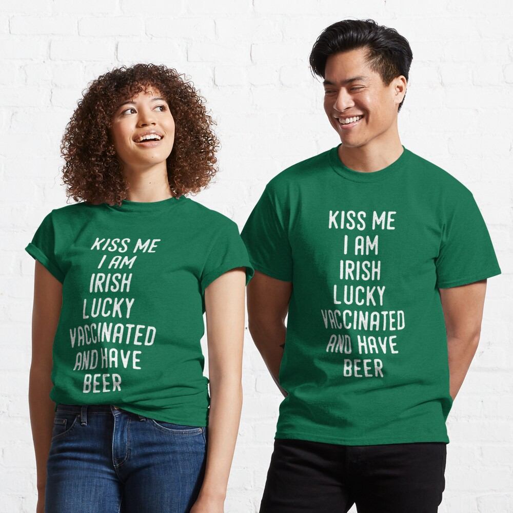 Kiss Me I'm Irish Lucky Vaccinated And Have Beer Classic T-Shirt