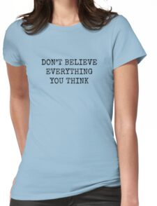 Don't Believe Everything You Think Womens Fitted T-Shirt