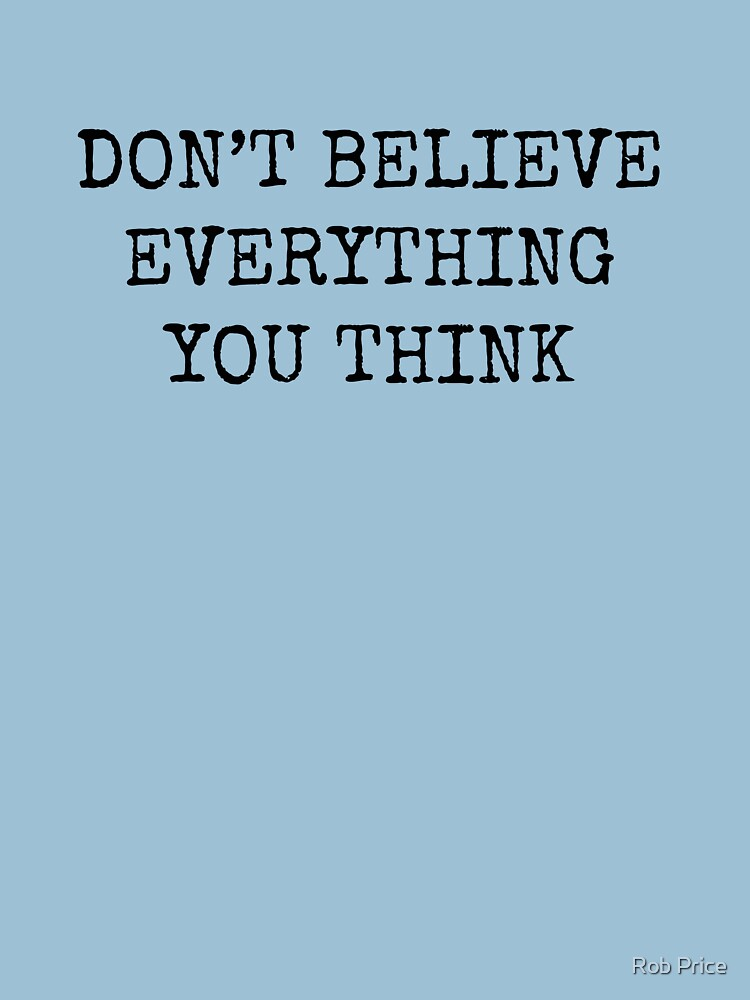 Don't Believe Everything You Think | Unisex T-Shirt