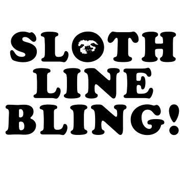 SLOTH LINE BLING 2 by internetkills