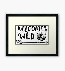 Welcome to the Wild Framed Print