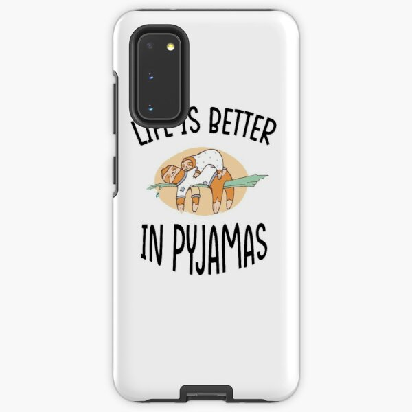 life is better in pyjamas,funny gift for lazy people Samsung Galaxy Tough Case
