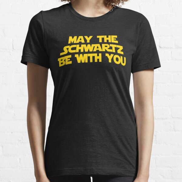 May The Schwartz Be With You Essential T-Shirt