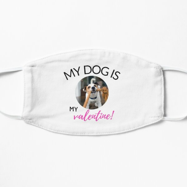 MY DOG IS MY VALENTINE MY DOG IS MY VALENTINE Flat Mask