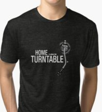 Home is where the Turntable is Tri-blend T-Shirt