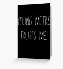 Young Metro Trusts Me Greeting Card