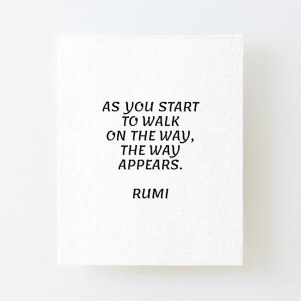 As you start to walk on the way, the way appears - Rumi quote  Canvas Mounted Print