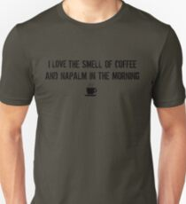 I love the smell of coffee and napalm in the morning Unisex T-Shirt