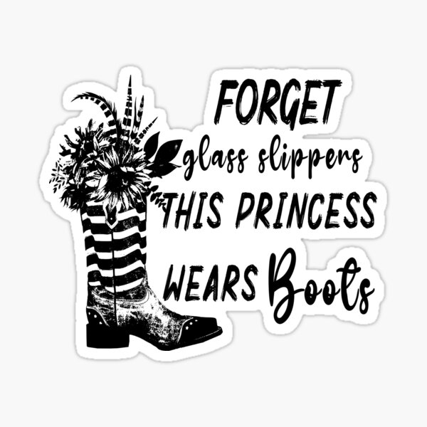 Forget Glass Slippers This Princess Wears Cowboy Boots Sticker