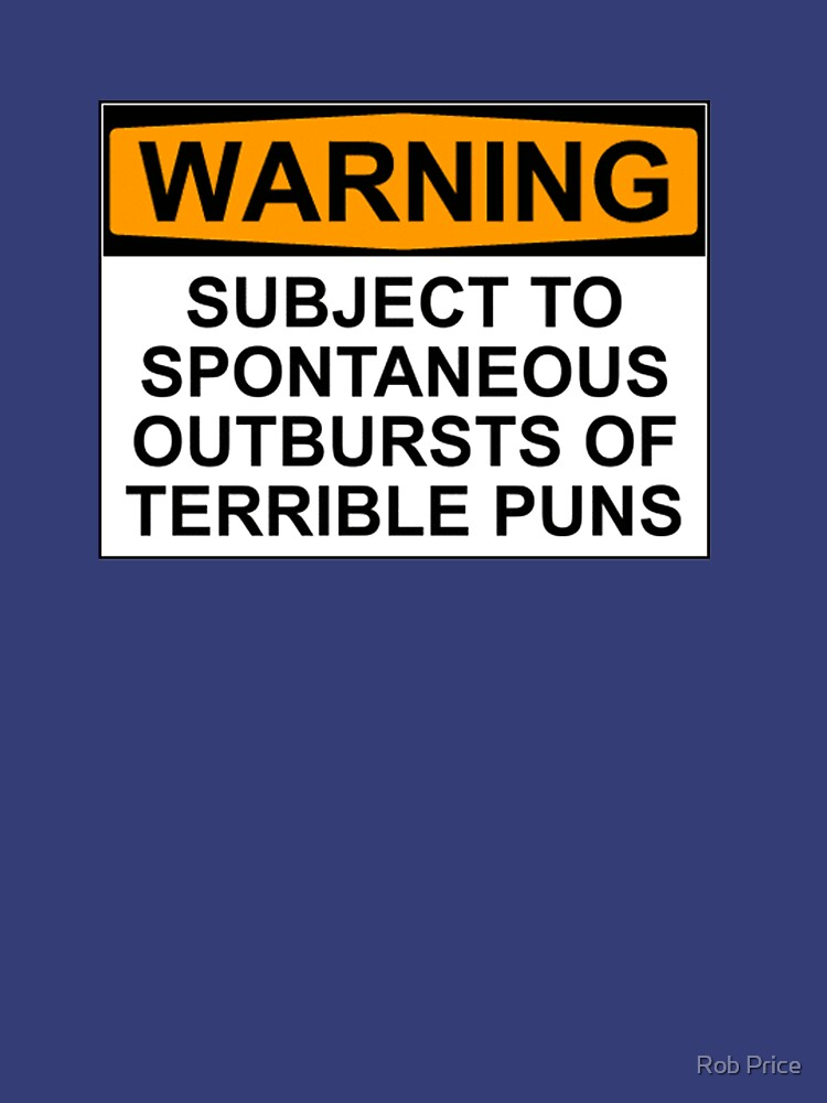 WARNING: SUBJECT TO SPONTANEOUS OUTBURSTS OF TERRIBLE PUNS | Unisex T-Shirt