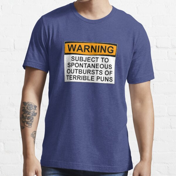 WARNING: SUBJECT TO SPONTANEOUS OUTBURSTS OF TERRIBLE PUNS Essential T-Shirt